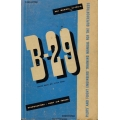 Boeing B-29 Pilot's & Flight Engineers Training Manual for the Superfortress