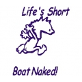 "Life Short Boatnaked Decal/Sticker Vinyl Graphics 4.75"" wide by 5"" high $7.95"