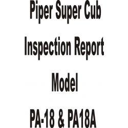 Piper Super Cub PA-18 & PA-18A Inspection Report 230-202 $4.95